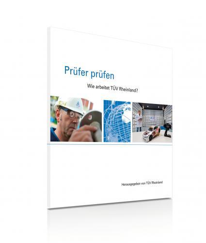 Pruefer-pruefen-Neues-Buch-informiert-ueber-technische-Pruefungen-und-Sicherheit-in-Deutschland-TUeV-Rheinland-erklaert-Arbeitsweise-und-Entwicklung-der-technischen-Pruefdienstleister-in-Deutschland